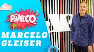 Marcelo Gleiser - Pânico - 10/07/19