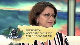 Entrevista: Você sabe o que é o ato de consagrar? - Você Pode Ser Feliz - 16/08/2019 - P1