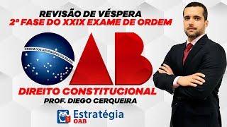 Revisão de Véspera de Direito Constitucional: 2ª Fase do XXIX OAB - Prof. Diego Cerqueira