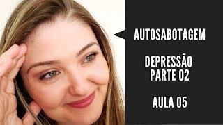 #90 Autosabotagem e a depressão parte 02 - aula 06