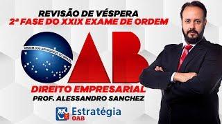Revisão de Véspera de Direito Empresarial: 2ª Fase do XXIX OAB - Prof. Alessandro Sanches