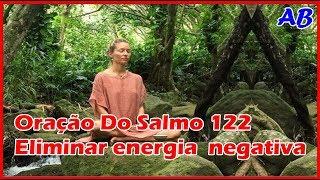 Oração Do Salmo 122 - Eliminar Energia Negativa No Ambiente Que Causa Amargura