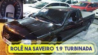 ROLÊ NA SAVEIRO 1.9 2006 FORJADA 350 CAVALOS TURBINADA SAVEIRO TURBO SAVEIRO BOLA TURBO REBAIXADA