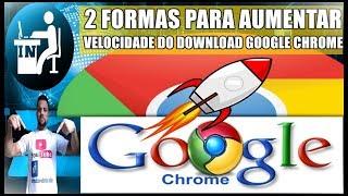 2 Formas Para Aumentar a Velocidade de Downloads No Google Chrome Atualizado