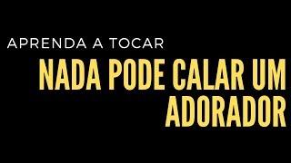 NADA PODE CALAR O ADORADOR | AULA DE GUITARRA