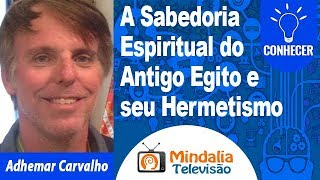 15/11/19 A Sabedoria Espiritual do Antigo Egito e seu Hermetismo, por Adhemar Carvalho