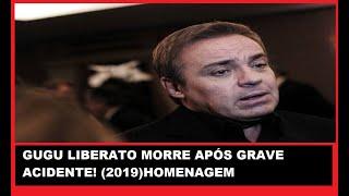 GUGU LIBERATO MORRE APÓS GRAVE ACIDENTE! 2019 HOMENAGEM