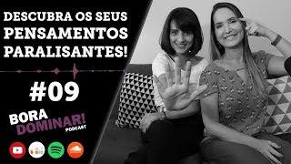 #09 Descubra seus Pensamentos Paralisantes sobre dinheiro | PODCAST BORA DOMINAR!