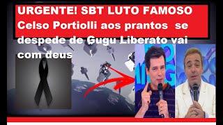 URGENTE! SBT LUTO FAMOSO Celso Portiolli aos prantos  se despede de Gugu Liberato vai com deus