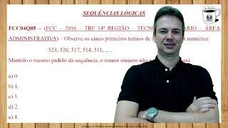 FCC04Q05 - FCC - 2016 - TRT 14ª REGIÃO - TÉCNICO JUDICIÁRIO - SEQUÊNCIAS LÓGICAS