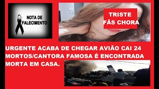 URGENTE ACABA DE CHEGAR AVIÃO CAI 24 MORTOS/CANTORA FAMOSA É ENCONTRADA MORTA EM CASA.