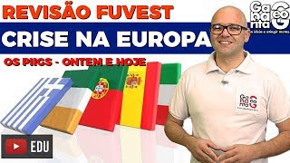REVISÃO FUVEST - GEOGRAFIA - CRISE NA EUROPA: OS PIIGS ONTEM E HOJE