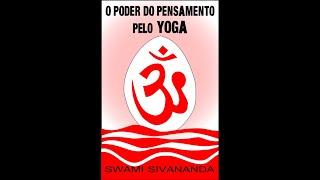 O Poder do Pensamento Pelo Yoga Swami Sivananda - Parte 1 - Cap 1