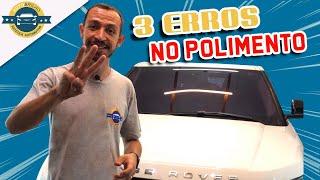 03 erros comuns no Polimento automotivo