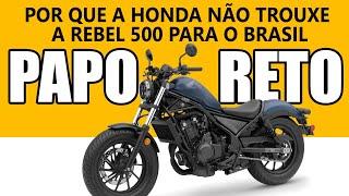PAPO RETO - Por que a Honda não trouxe a REBEL 500 para o Brasil #ForçaCustom