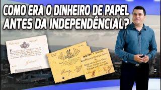 Como era e como circulava o dinheiro de papel antes da independência?