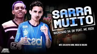 ? MC BRUNINHO DA ZN FEAT. MC RICK - SARRA MUITO