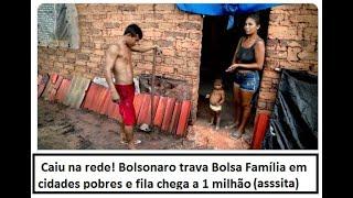 Bolsonaro trava Bolsa família em cidades pobres e fila chega a 1 milhão (assista comentário)