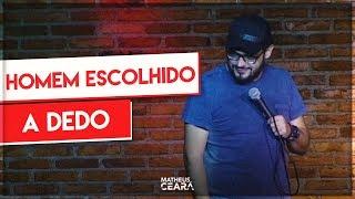MATHEUS CEARÁ | HOMEM ESCOLHIDO A DEDO - STAND UP