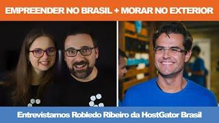 Empreender no Brasil + Morar no Exterior // Entrevista com Robledo Ribeiro (CEO da HostGator Latam)