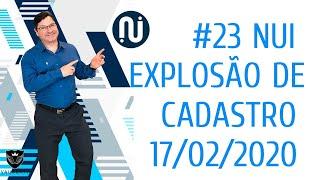 #23 NUI EXPLOSÃO DE CADASTRO 17/02/2020