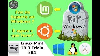 ??? ADEUS Windows 7 e agora o que fazer ??? que venha o LINUX MINT 19.3 Tricia Cinnamon