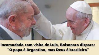 """Incomodado com visita de Lula, Bolsonaro dispara: """"O papa é Argentino, mas Deus é brasileiro"""""""