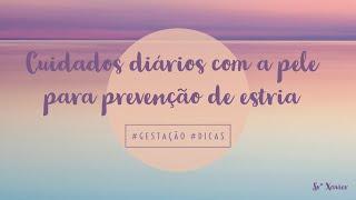 CUIDADOS DIÁRIOS PARA PREVENÇÃO DE ESTRIA NA GESTAÇÃO  || Srª Xavier