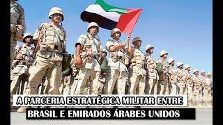 A Parceria Estratégica Militar Entre Brasil E Emirados Árabes Unidos