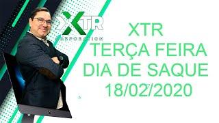 XTR TERÇA FEIRA DIA DE SAQUE 18/02/2020