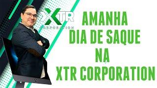 AMANHA DIA DE SAQUE NA XTR CORPORATION 17/02/2020